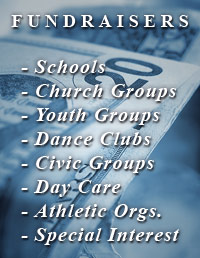 Fundraisers - Schools, Church Groups, Youth Groups, Dance Clubs, Civic Groups, Day Care, Athletic Organizations, Special Interest