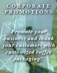 Corporate Promotions - Promote your business and thank your customers with customized coffee packaging.